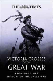 Victoria Crosses of the Great War : From the Times History of the First World War, Paperback Book