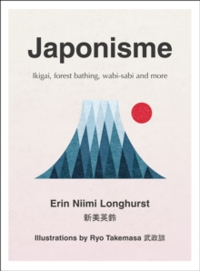 Japonisme : Ikigai, Forest Bathing, Wabi-Sabi and More, Hardback Book
