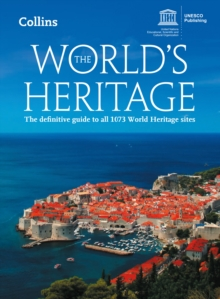 The World's Heritage : The Definitive Guide to All 1073 World Heritage Sites, Paperback Book