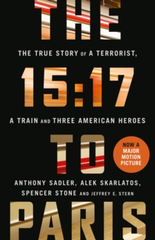 The 15:17 to Paris : The True Story of a Terrorist, a Train and Three American Heroes, Paperback Book