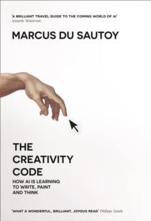 The Creativity Code : How Ai is Learning to Write, Paint and Think, Hardback Book