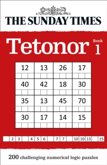 The Sunday Times Tetonor Book 1 : 200 Challenging Numerical Logic Puzzles, Paperback / softback Book