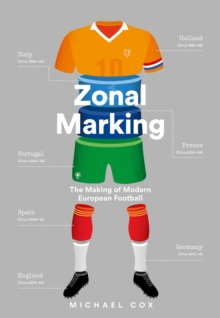 Zonal Marking : The Making of Modern European Football, Hardback Book