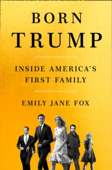 Born Trump : Inside America's First Family, Hardback Book