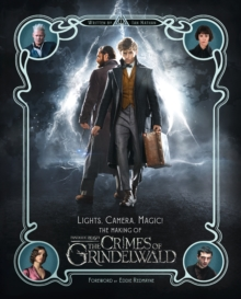 Lights, Camera, Magic! - The Making of Fantastic Beasts: The Crimes of Grindelwald, Hardback Book