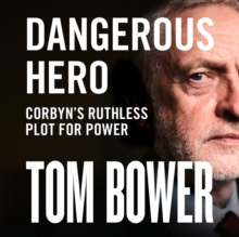 Dangerous Hero : Corbyn'S Ruthless Plot for Power, eAudiobook MP3 eaudioBook