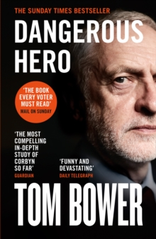 Dangerous Hero : Corbyn'S Ruthless Plot for Power, Paperback / softback Book