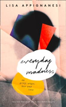 Everyday Madness : On Grief, Anger, Loss and Love, Hardback Book