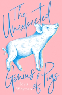 The Unexpected Genius of Pigs, Hardback Book