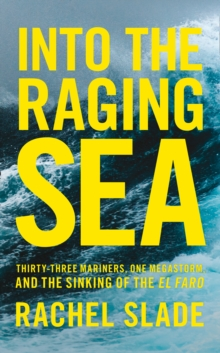 Into the Raging Sea : Thirty-Three Mariners, One Megastorm and the Sinking of El Faro, Hardback Book
