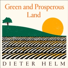 Green and Prosperous Land: A Blueprint for Rescuing the British Countryside, eAudiobook MP3 eaudioBook