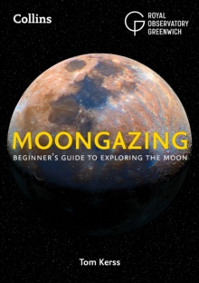 Moongazing : Beginner'S Guide to Exploring the Moon, Paperback / softback Book