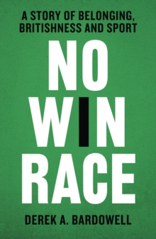 No Win Race : A Story of Belonging, Britishness and Sport, Hardback Book