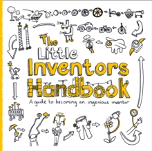 The Little Inventors Handbook : A Guide to Becoming an Ingenious Inventor, Paperback / softback Book