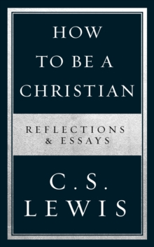 How to Be a Christian : Reflections & Essays, Hardback Book