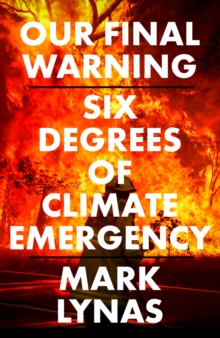Our Final Warning : Six Degrees of Climate Emergency, Hardback Book