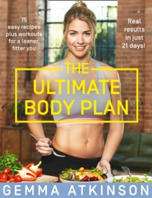 The Ultimate Body Plan : 75 Easy Recipes Plus Workouts for a Leaner, Fitter You, Paperback / softback Book