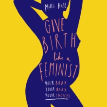 Give Birth Like a Feminist, eAudiobook MP3 eaudioBook
