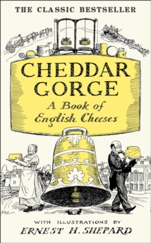 Cheddar Gorge : A Book of English Cheeses, Hardback Book