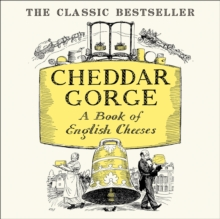 Cheddar Gorge : A Book of English Cheeses, eAudiobook MP3 eaudioBook