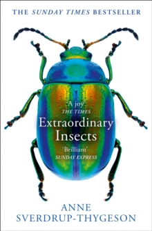 Extraordinary Insects : Weird. Wonderful. Indispensable. the Ones Who Run Our World., Paperback / softback Book