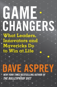 Game Changers : What Leaders, Innovators and Mavericks Do to Win at Life, Paperback / softback Book