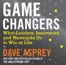 Game Changers: What Leaders, Innovators and Mavericks Do to Win at Life, eAudiobook MP3 eaudioBook