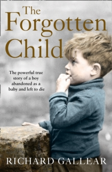 The Forgotten Child : The Powerful True Story of a Boy Abandoned as a Baby and Left to Die, Paperback / softback Book