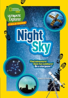 Ultimate Explorer Night Sky : Find Adventure! Have Fun Outdoors! be a Stargazer!, Paperback / softback Book