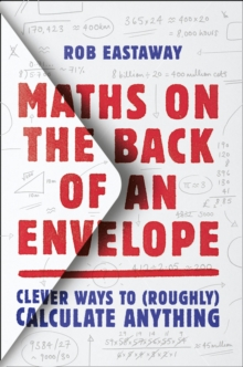 Maths on the Back of an Envelope : Clever Ways to (Roughly) Calculate Anything, Hardback Book