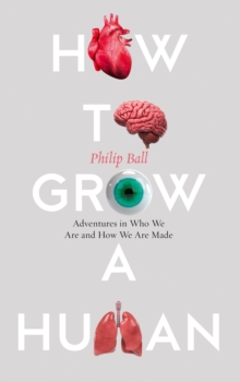 How to Grow a Human : Adventures in Who We are and How We are Made, Hardback Book