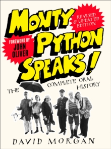 Monty Python Speaks! Revised and Updated Edition : The Complete Oral History, Paperback / softback Book