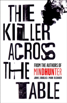 The Killer Across the Table : From the Authors of Mindhunter, Hardback Book
