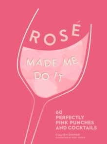 ROSE MADE ME DO IT : 60 Perfectly Pink Punches and Cocktails, Hardback Book