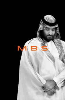 MBS : The Rise to Power of Mohammed Bin Salman, Hardback Book
