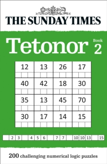 The Sunday Times Tetonor Book 2 : 200 Challenging Numerical Logic Puzzles, Paperback / softback Book
