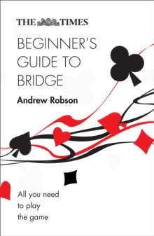 The Times Beginner's Guide to Bridge : All You Need to Play the Game, Paperback / softback Book