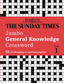 The Sunday Times Jumbo General Knowledge Crossword : 50 General Knowledge Crosswords, Paperback / softback Book