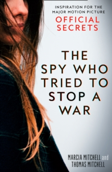 The Spy Who Tried to Stop a War : Inspiration for the Major Motion Picture Official Secrets, Paperback / softback Book