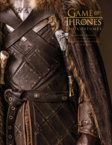 Game of Thrones: The Costumes : The Official Costume Design Book of Season 1 to Season 8, Hardback Book