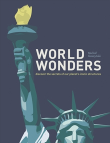 World Wonders : Discover the Secrets of Our Planet's Iconic Structures, Hardback Book