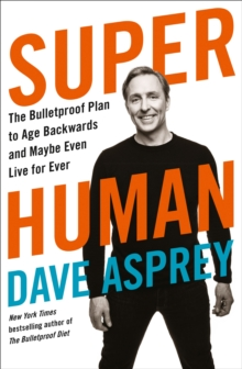 Super Human : The Bulletproof Plan to Age Backward and Maybe Even Live Forever, Paperback / softback Book