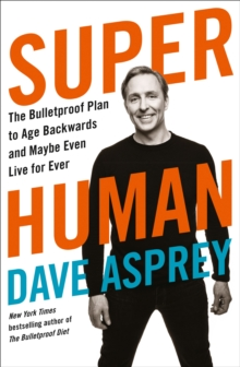 Super Human: The Bulletproof Plan to Age Backward and Maybe Even Live Forever, EPUB eBook