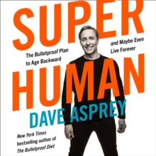 Super Human: The Bulletproof Plan to Age Backward and Maybe Even Live Forever, eAudiobook MP3 eaudioBook