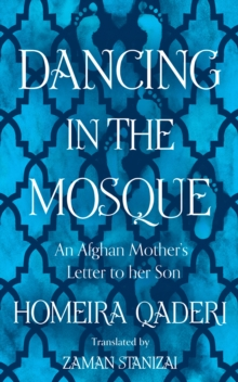 Dancing in the Mosque : An Afghan Mother's Letter to Her Son, Hardback Book