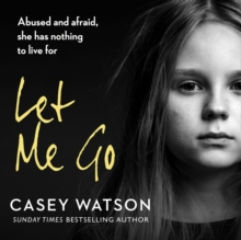 Let Me Go: Abused and Afraid, She Has Nothing to Live for, eAudiobook MP3 eaudioBook