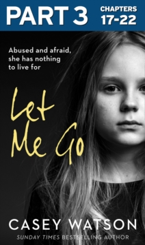Let Me Go: Part 3 of 3: Abused and Afraid, She Has Nothing to Live for, EPUB eBook