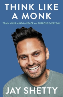 Think Like a Monk : The Secret of How to Harness the Power of Positivity and be Happy Now, Hardback Book