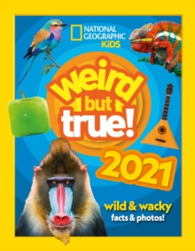 Weird but true! 2021 : Wild and Wacky Facts & Photos!, Hardback Book