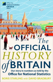 The Official History of Britain : Our Story in Numbers as Told by the Office for National Statistics, Hardback Book